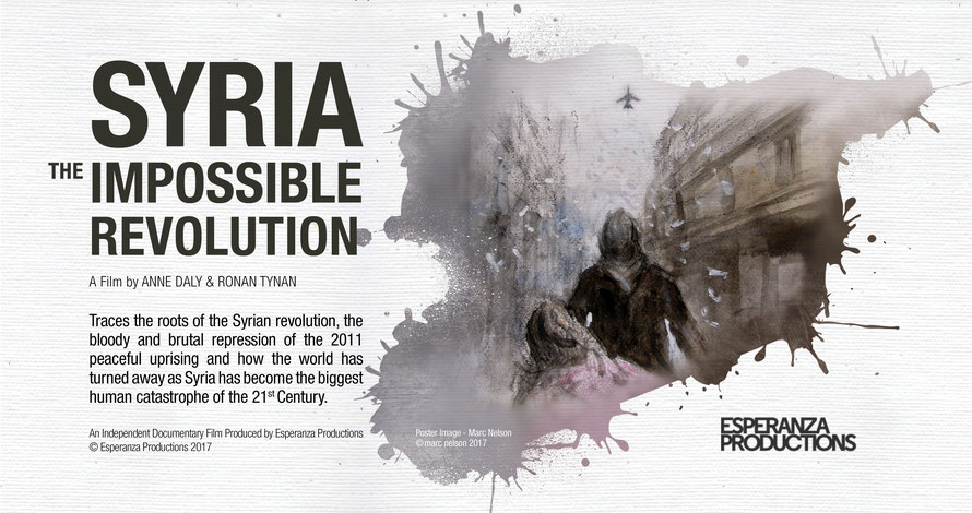 Syria - The Impossible Revolution - A film by Anne Daly and Ronan Tynan - IR 2017, 90 m