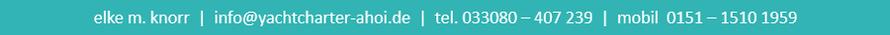 Kontaktdaten für Yachtcharter-Ahoi.de Elke M. Knorr, info@yachtcharter-ahoi.de, 033080-407239, 0151-15101959