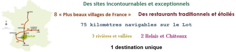 Le Lot, c'est des restaurants étoilés, des plus beaux villages de France, des grands sites et des incontournables, des embarcadères pour bateaux promenades, des rivières et vallées, des relais et châteaux, une destination unique.