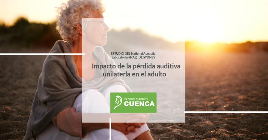 Impacto de la pérdida auditiva unilateral en el paciente adulto. Centro Auditivo Cuenca, Valencia.