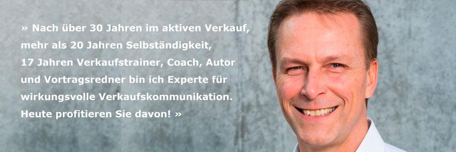 Nach über 30 Jahren im aktiven Verkauf, mehr als 30 Jahren Selbständigkeit, 17 Jahren Verkaufstrainer, Coach, Autor und Vortragsredner bin ich Experte für wirkungsvolle Verkaufskommunikation. Heute profitieren Sie davon! - Verkaufstrainer Thomas Pelzl
