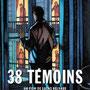 38 témoins de Lucas Belvaux et Yvan Attal, adaptation d'après l'ouvrage de Didier Decoin