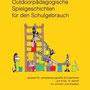 Outdoorpädagogische Spielgeschichten für den Schulgebrauch - Speziell für verhaltensoriginelle Kinder von 8 bis 14 Jahren für drinnen und draußen