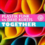 Dave Kurtis, Plastik Funk - 'Together' (Tiger Records / Germany)