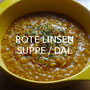 ROTE LINSEN-SUPPE / DAL