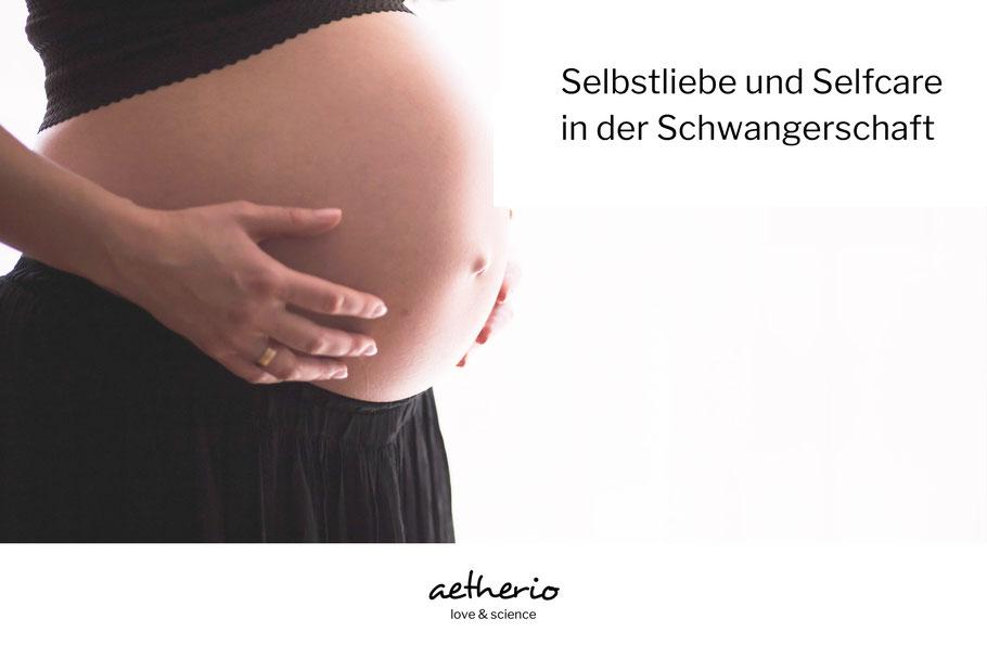 Selfcare und Selbstliebe in der Schwangerschaft - mit love & science für dich im aetherio.de/journal