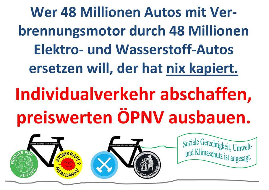 Wer 48 Mio. Autos mit Verbrennungsmotor durch 48 Mio.  Autos mit Elektro- oder Wasserstoffantrieb ersetzten will, der hat nix kapiert.