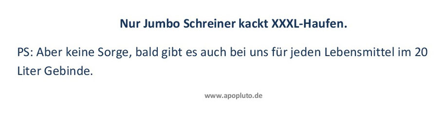 Nur Jumbo Schreiner kackt XXXL-Haufen.