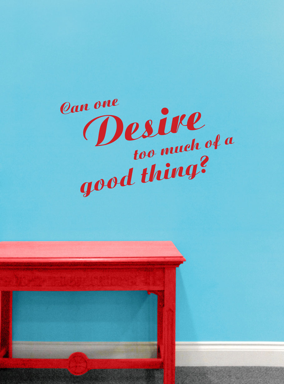 Can one desire too much of a good thing? Shakespeare wall art decal quote, the design comes in many colours and can be ordered in customised sizes for any interior decorating.