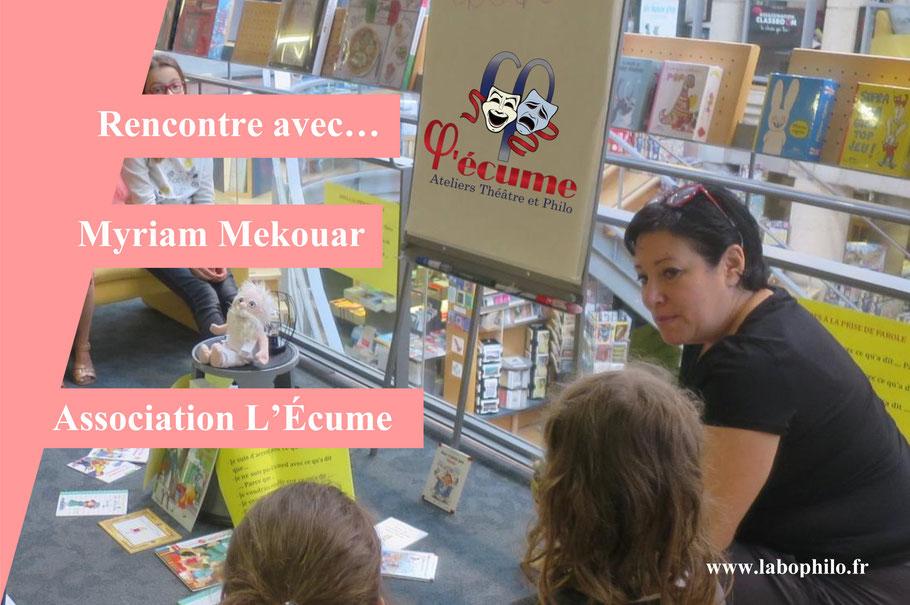 Myriam Mekouar. Associatio l'écume, philo et théâtre. Philosophie pour enfants