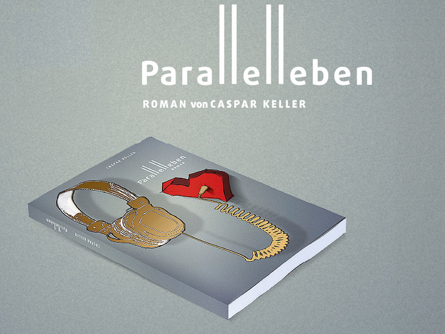 Parallelleben, Roman, Caspar Keller, Liebe, Leben, Likes