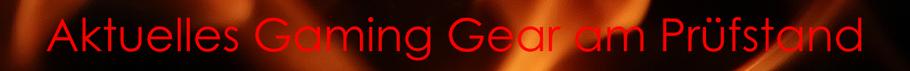 Aktuelles Gaming Gear am Prüfstand