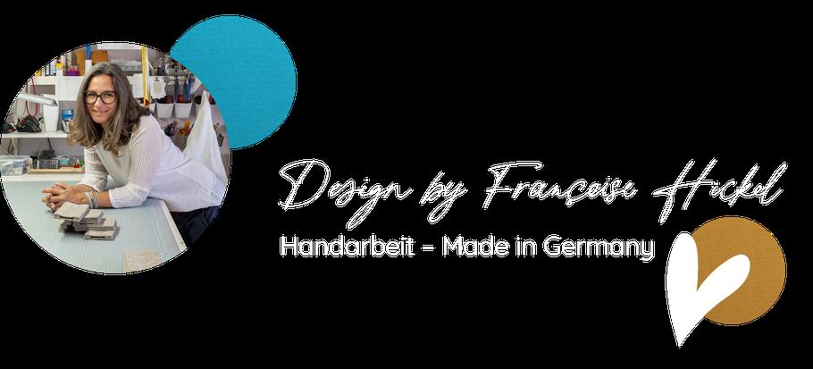Design by Françoise Hickel, Handarbeit – made in Germany