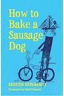 How to bake a sausage dog, Kirsten Reinhardt