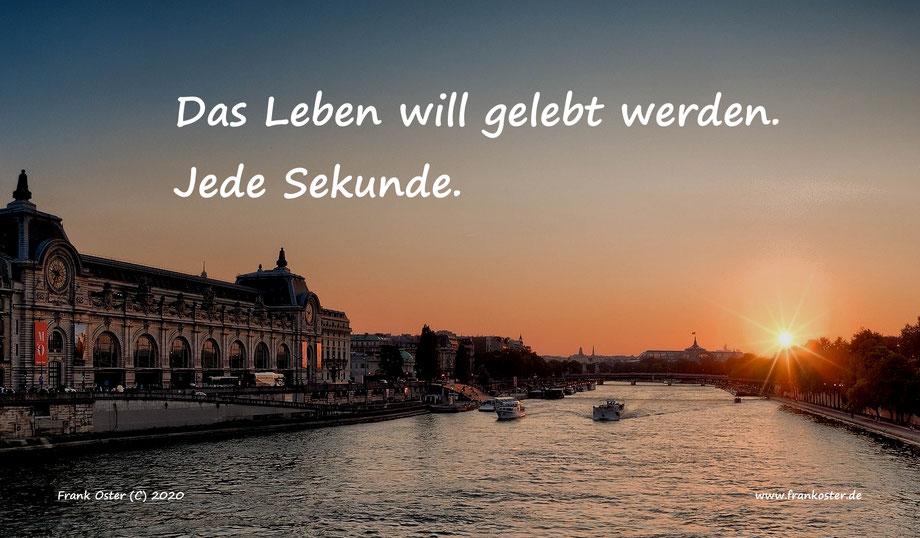 Frank Oster Autor - Das Leben will gelebt werden. Jede Sekunde.
