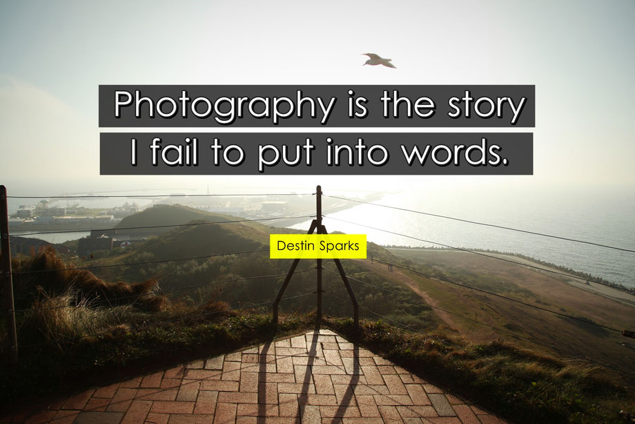 Photography is the story I fail to put into words - Destin Sparks