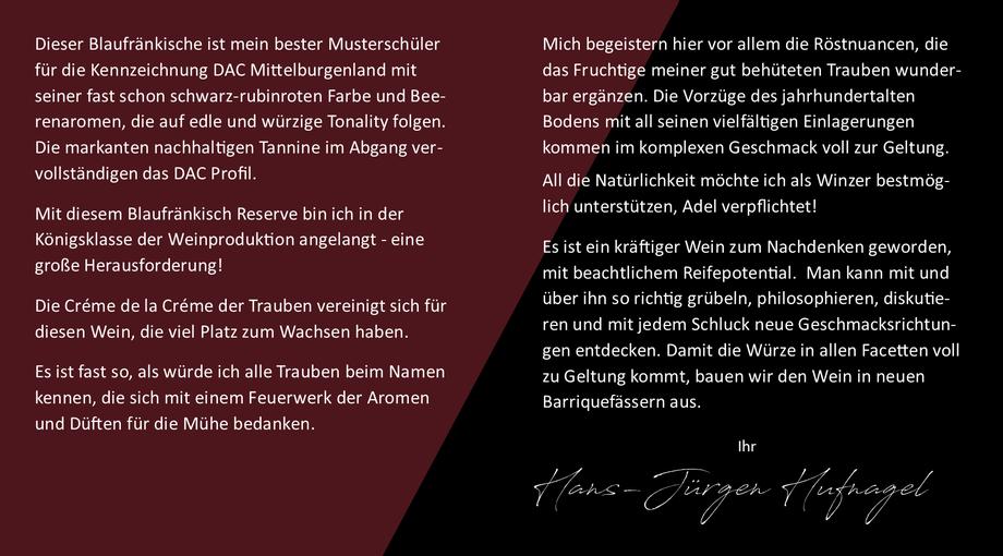 Blaufränkisch Reserve ist hat die Kennzeichnung DAC Mittelburgenland mit seiner fast schon schwarz-rubinroten Farbe und Beerenaromen, die auf edle und würzige Tonality folgen mit markanten Tannine im Abgang.