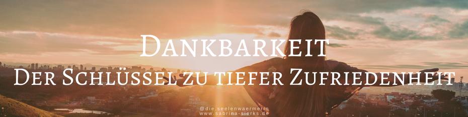 Dankbarkeit ist der Schlüssel zu tiefer Zufriedenheit - hol dir jetzt gratis meinen Leitfaden für mehr Fokus auf das Positive!