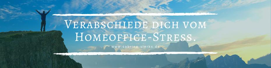 Verabschiede dich von Stress im Homeoffice! Blog-Artikel von Glücks-Coach Sabrina Sierks