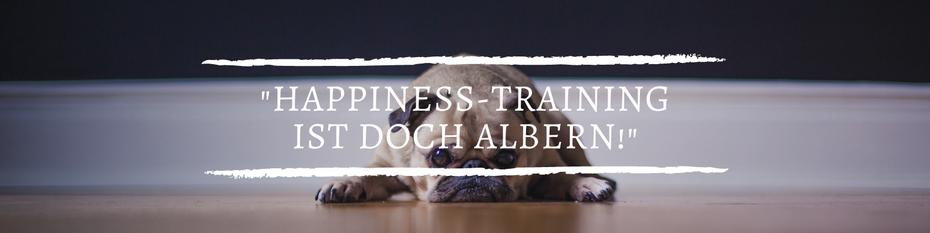 Happiness Training ist doch albern! Vorurteile über das Glückscoaching - ein Artikel von Sabrina Sierks, Glücks-Coach
