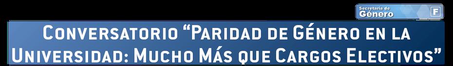 """Conversatorio """"Paridad de Género en la Universidad: Mucho Más que Cargos Electivos"""""""