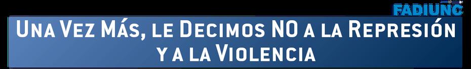 UNA VEZ MÁS, LE DECIMOS NO A LA REPRESIÓN Y A LA VIOLENCIA