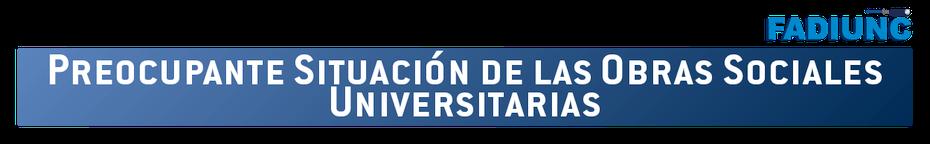 PREOCUPANTE SITUACIÓN DE LAS OBRAS SOCIALES UNIVERSITARIAS