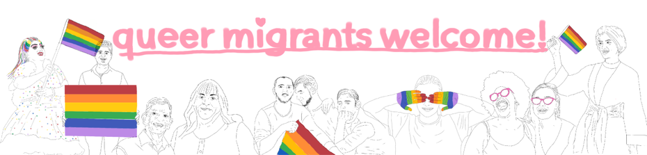 "A simple drawing with a white background. At the top middle is a pink banner that reads ""queer migrants welcome"". Under the banner are eleven people, some of them holding pride flags, some of them have rainbow coloured hair. Most of them are laughing"