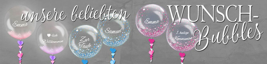 unsere beliebten Wunsch Bubbles Wunschbubbles Luftballon Ballon personalisiert mit Namen individuell beschriftet beklebt Aufkleber Taufe Geburt Kommunion Konfirmation Jugendweihe Firmung Hochzeit Geburtstag Muttertag Vatertag Firmenevent Event