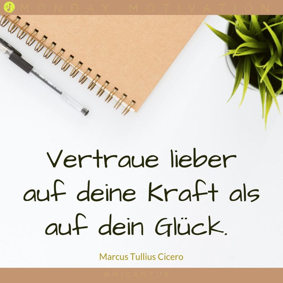Vertraue lieber auf deine Kraft als auf dein Glück. Cicero. Zitat, Quote, Klavier spielen lernen, Singen lernen, Wien, Klavierunterricht, Gesangsunterricht, Musiktheorie, Musikschule