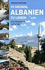 111 Gründe, Albanien zu lieben Eine Liebeserklärung an das schönste Land der Welt