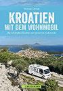 Kroatien mit dem Wohnmobil Wohnmobil-Reiseführer. Routen von Istrien bis Dubrovnik. Nationalparks, Küstenorte