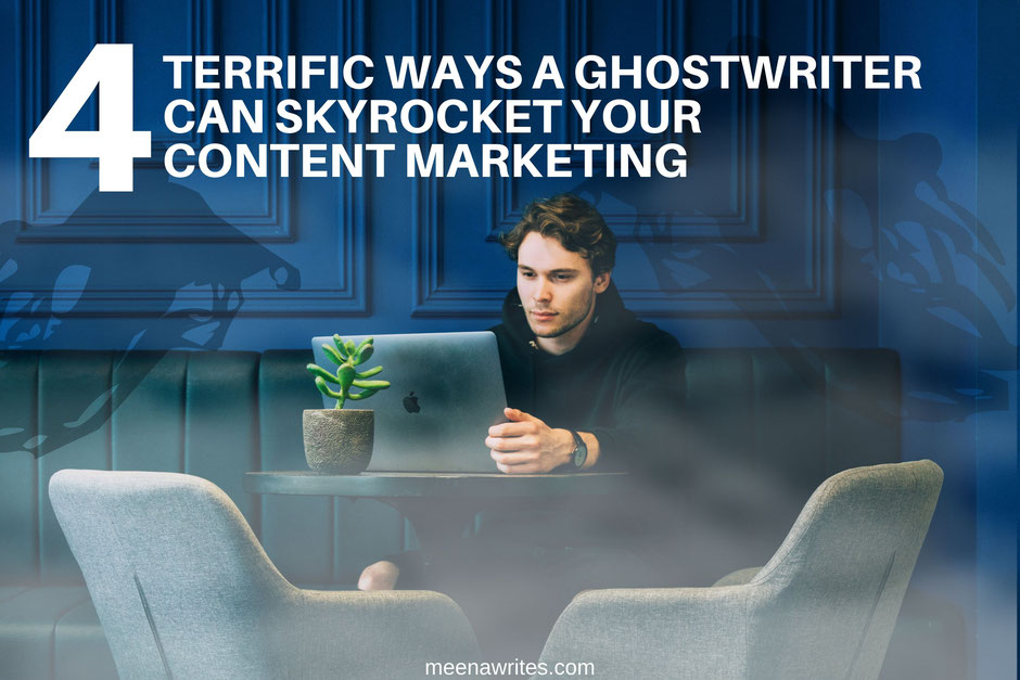 4 terrific ways a ghostwriter can skyrocket your content marketing