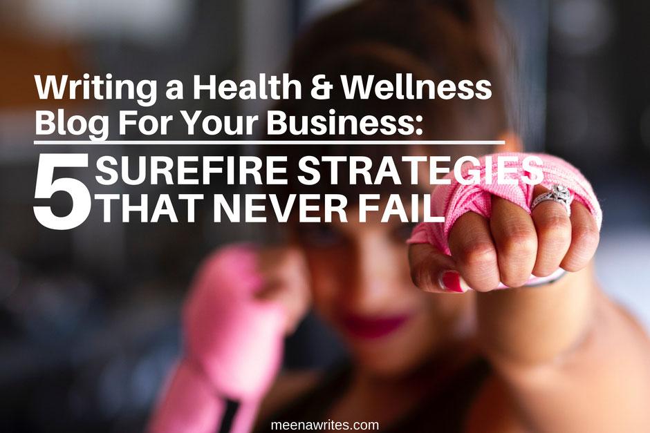 Writing a health and wellness blog: 5 surefire strategies that never fail