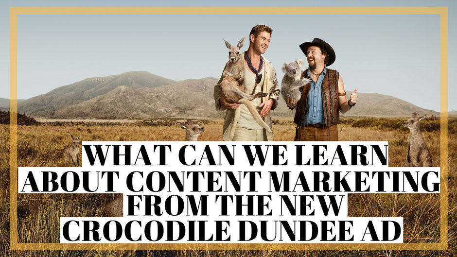 What we can learn about content marketing from the new crocdile dundee ad