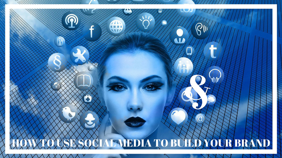 how to use social media to build your brand