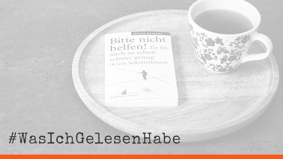 #wasichgelesenhabe: Bitte nicht helfen, es ist auch so schon schwer genug (von Jürgen Hargens)