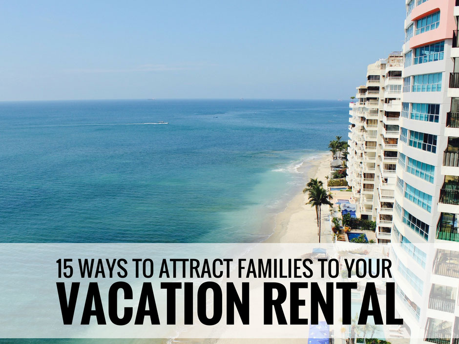 15 Ways to Attract Families to Your Vacation Rental