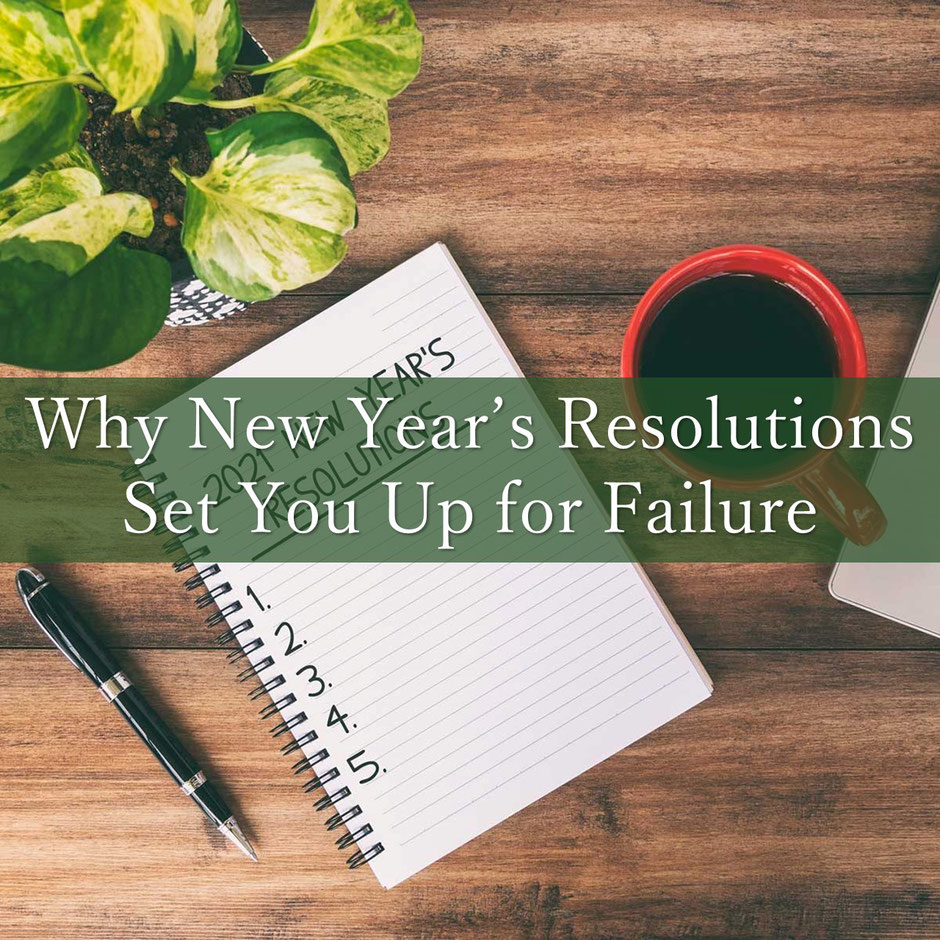 Why New Year's Resolutions Set You Up for Failure and What To Do Instead
