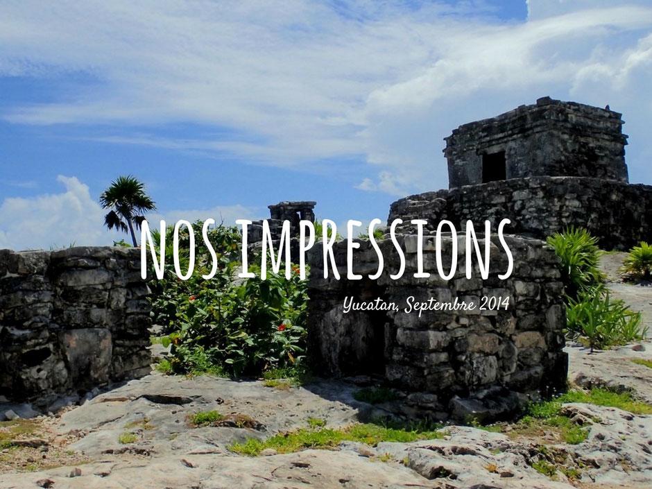 Nos impressions, coup de coeur et regret, voyage au yucatan, Mexique. missaventure blog voyage nature et photo