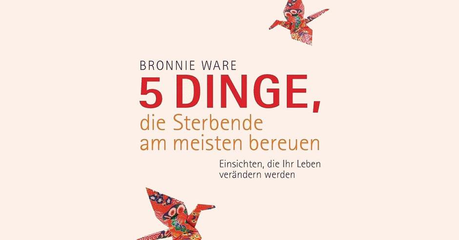 Bronnie Ware: 5 Dinge, die Sterbende am meisten bereuen, Goldmann, 2015