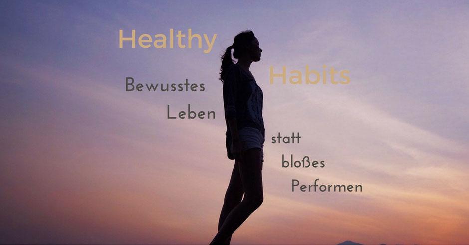 Healthy Habits - bewusstes Leben statt bloßes Performen