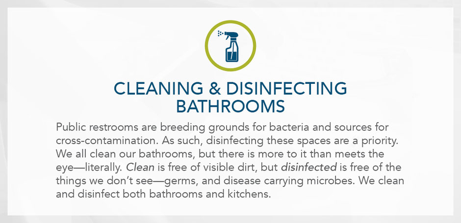 Cleaning and disinfection bathrooms. Public restrooms are breeding grounds for bacteria and sources for cross-contamination.