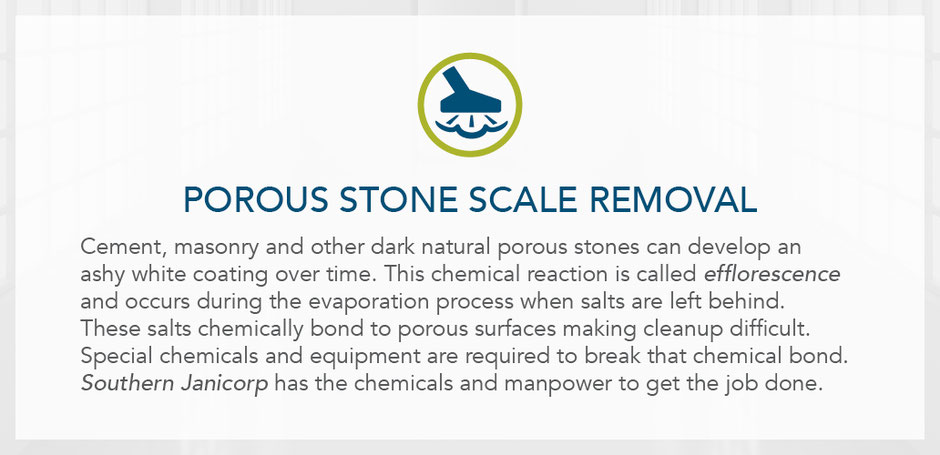Porous stone scale removal. Cement, masonry, and other dark natural porous stone develops an ashy white covering called efflorescence.