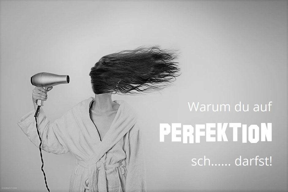 Warum du auf Perfektion sch... darfst!