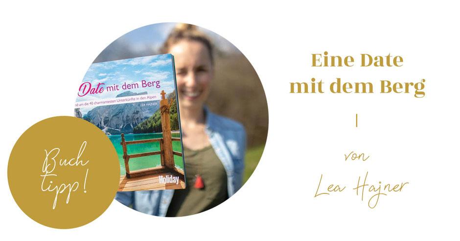 Buchtipp: Eine Date mit dem Berg. Rund um die 40 charmantesten Unterkünfte in den Alpen. von Lea Hajner