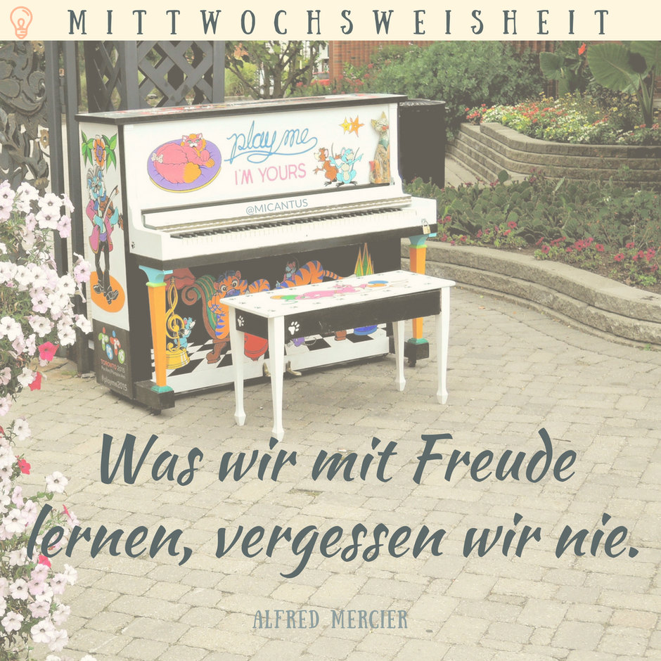 Was wir mit Freude lernen, vergessen wir nie. A. Mercier. Zitat, Quote, Klavier spielen lernen, Singen lernen, Wien, Klavierunterricht, Gesangsunterricht, Musiktheorie, Musikschule