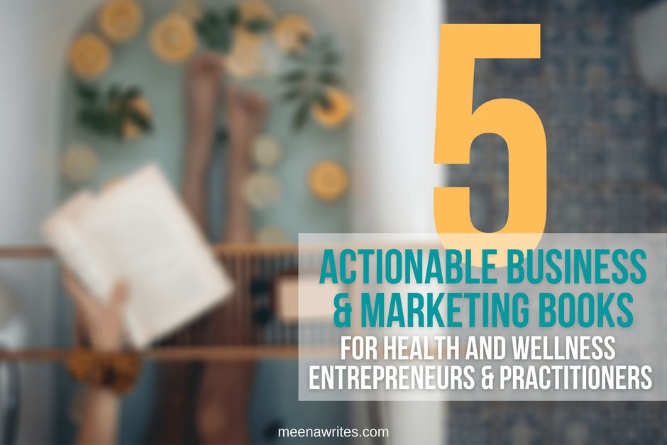 5 actionable business and marketing books for health and wellness entrepreneurs and practitioners