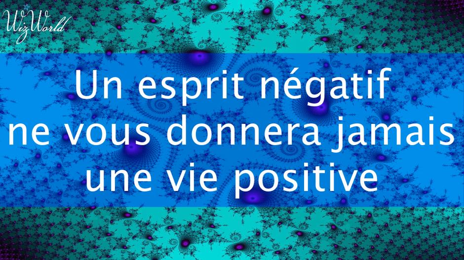 """""""Un esprit négatif ne vous donnera jamais une vie positive"""""""