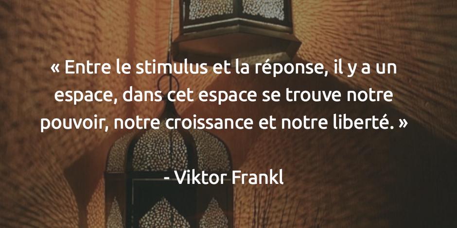 """""""Entre le stimulus et la réponse, il y a un espace, dans cet espace se trouve notre pouvoir , notre croissance et notre liberté"""". Victor Frankl"""